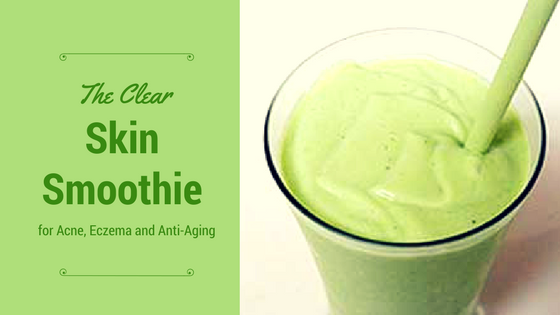The Clear Skin Smoothie for Acne, Eczema and Anti-Aging