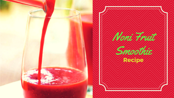 Noni fruit smoothie recipe